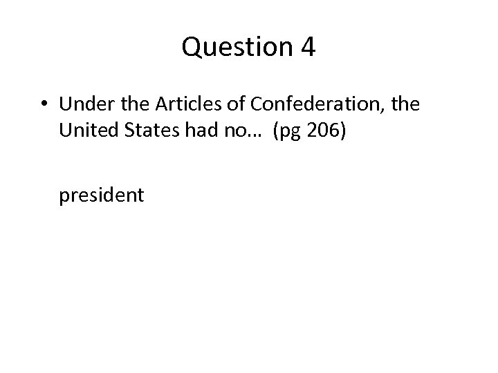 Question 4 • Under the Articles of Confederation, the United States had no… (pg