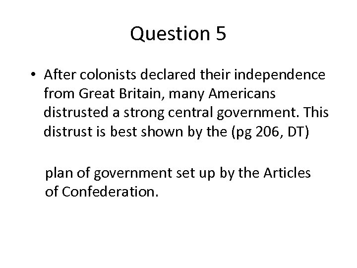 Question 5 • After colonists declared their independence from Great Britain, many Americans distrusted