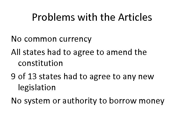 Problems with the Articles No common currency All states had to agree to amend