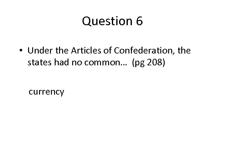 Question 6 • Under the Articles of Confederation, the states had no common… (pg