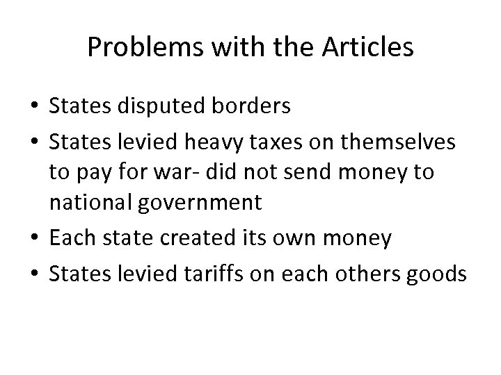 Problems with the Articles • States disputed borders • States levied heavy taxes on