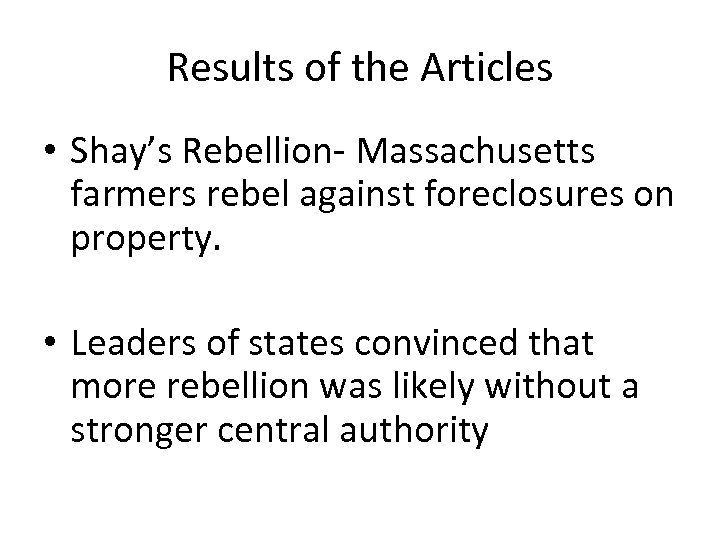 Results of the Articles • Shay's Rebellion- Massachusetts farmers rebel against foreclosures on property.