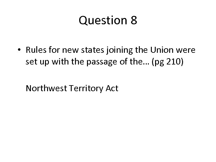 Question 8 • Rules for new states joining the Union were set up with