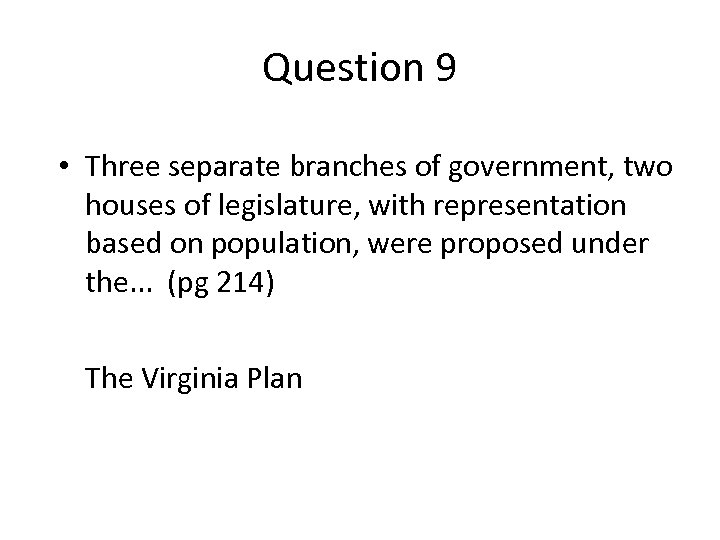 Question 9 • Three separate branches of government, two houses of legislature, with representation
