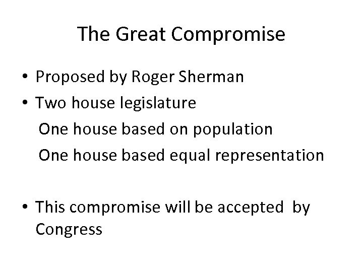 The Great Compromise • Proposed by Roger Sherman • Two house legislature One house