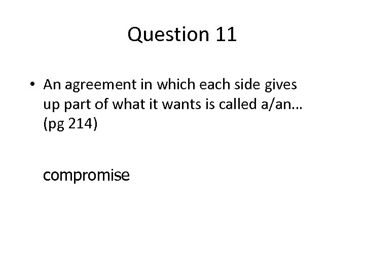 Question 11 • An agreement in which each side gives up part of what