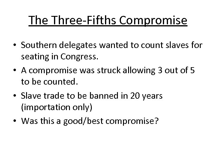 The Three-Fifths Compromise • Southern delegates wanted to count slaves for seating in Congress.