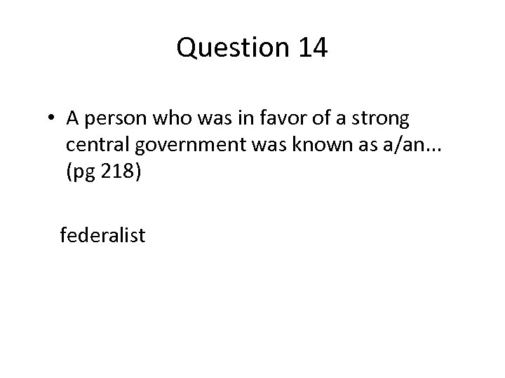 Question 14 • A person who was in favor of a strong central government