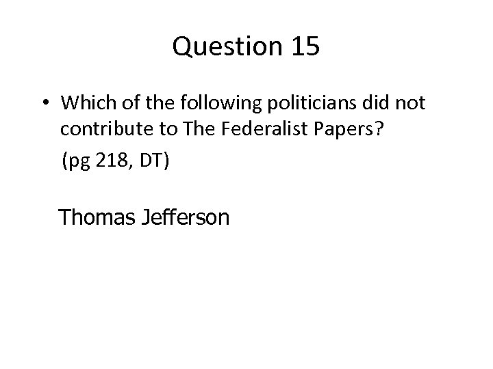 Question 15 • Which of the following politicians did not contribute to The Federalist