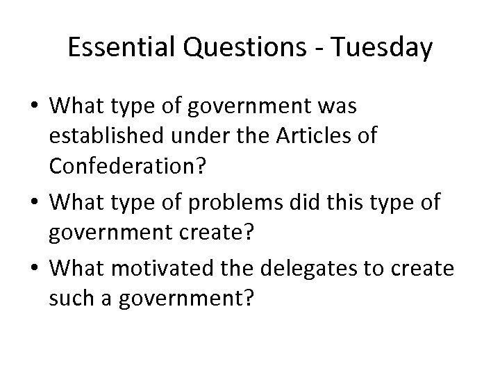 Essential Questions - Tuesday • What type of government was established under the Articles