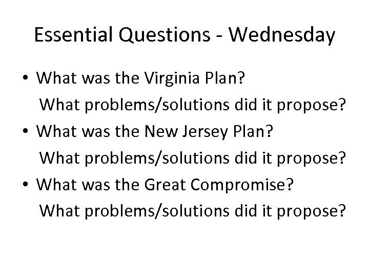 Essential Questions - Wednesday • What was the Virginia Plan? What problems/solutions did it
