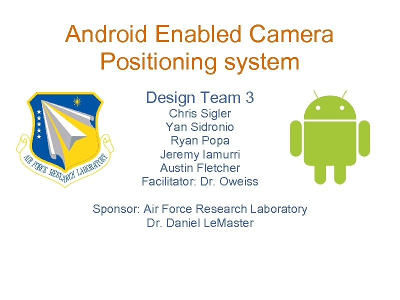 Android Enabled Camera Positioning system Design Team 3 Chris Sigler Yan Sidronio Ryan Popa