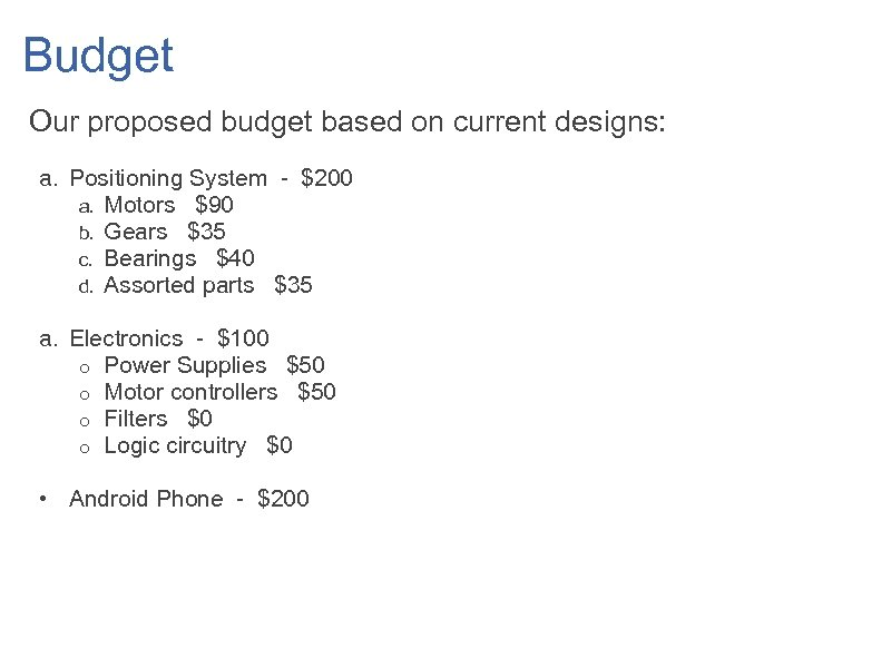 Budget Our proposed budget based on current designs: a. Positioning System - $200 a.