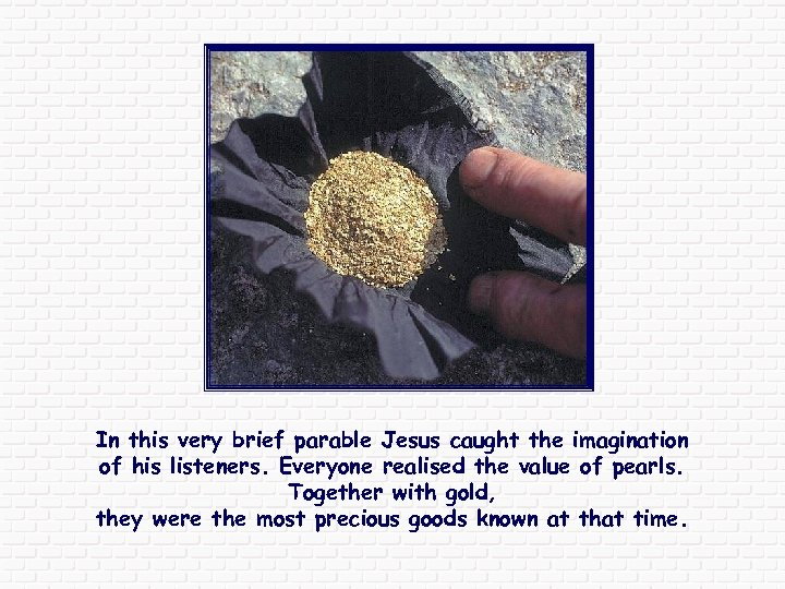 In this very brief parable Jesus caught the imagination of his listeners. Everyone realised