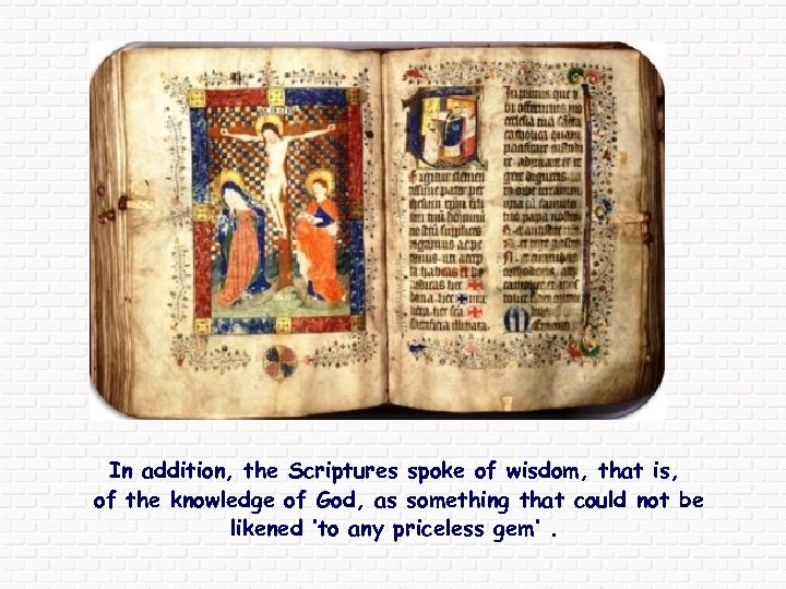 In addition, the Scriptures spoke of wisdom, that is, of the knowledge of God,
