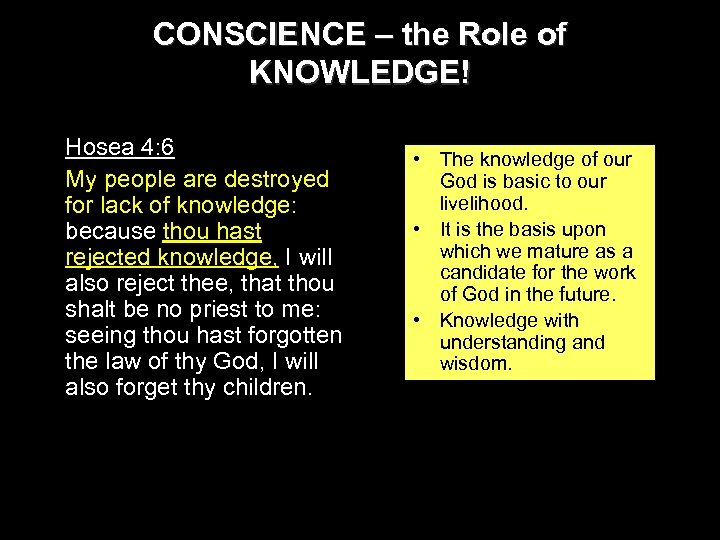 CONSCIENCE – the Role of KNOWLEDGE! Hosea 4: 6 My people are destroyed for