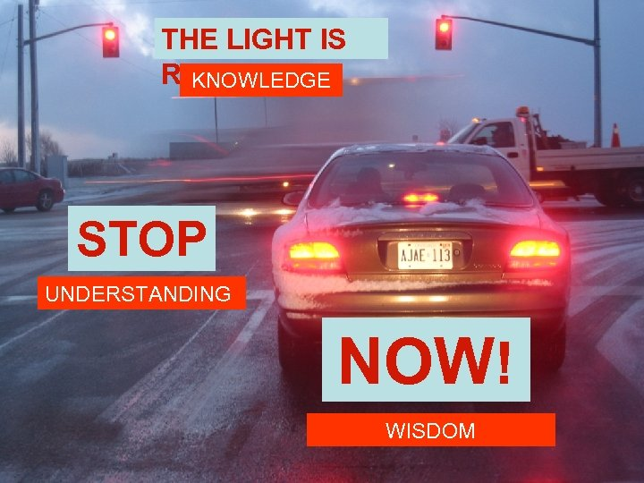 THE LIGHT IS RED KNOWLEDGE STOP UNDERSTANDING NOW! WISDOM