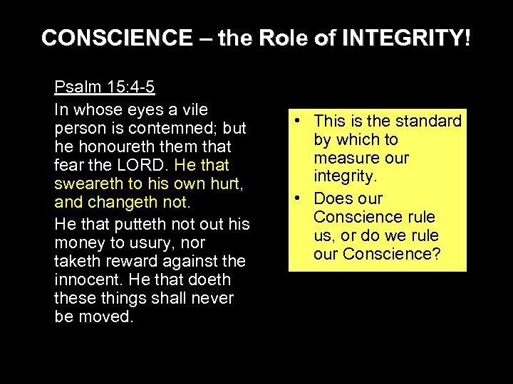 CONSCIENCE – the Role of INTEGRITY! Psalm 15: 4 -5 In whose eyes a
