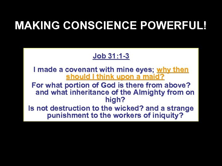 MAKING CONSCIENCE POWERFUL! Job 31: 1 -3 I made a covenant with mine eyes;