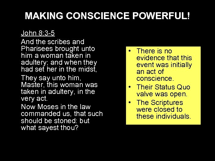 MAKING CONSCIENCE POWERFUL! John 8: 3 -5 And the scribes and Pharisees brought unto
