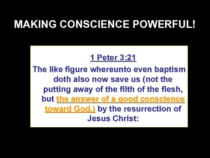 MAKING CONSCIENCE POWERFUL! 1 Peter 3: 21 The like figure whereunto even baptism doth