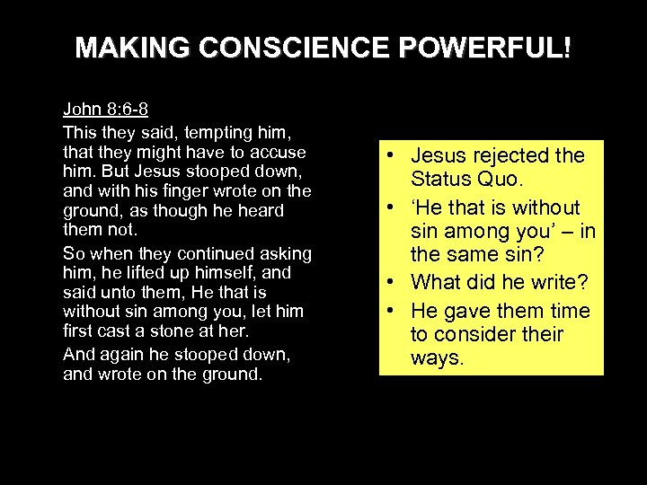 MAKING CONSCIENCE POWERFUL! John 8: 6 -8 This they said, tempting him, that they
