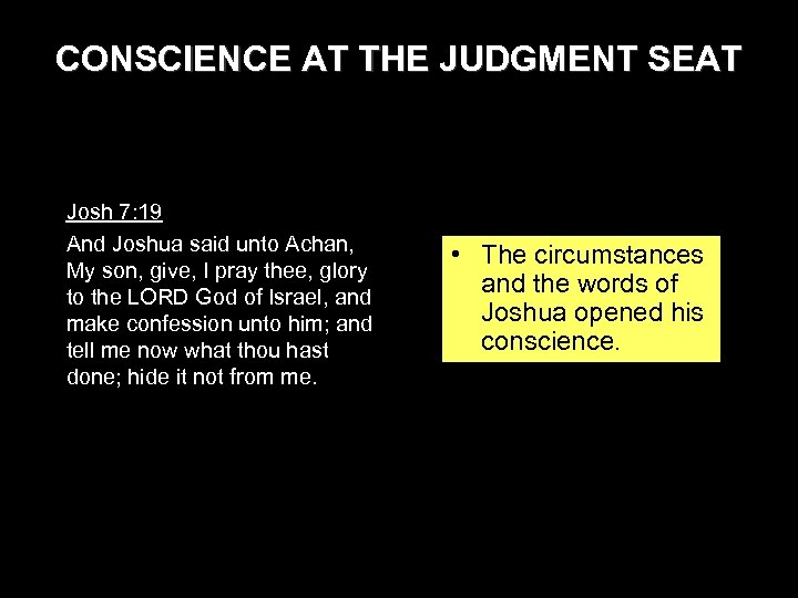 CONSCIENCE AT THE JUDGMENT SEAT Josh 7: 19 And Joshua said unto Achan, My