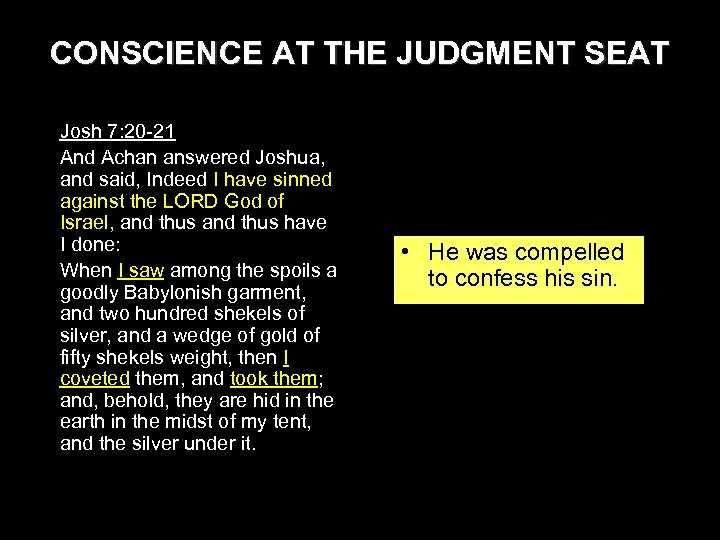 CONSCIENCE AT THE JUDGMENT SEAT Josh 7: 20 -21 And Achan answered Joshua, and