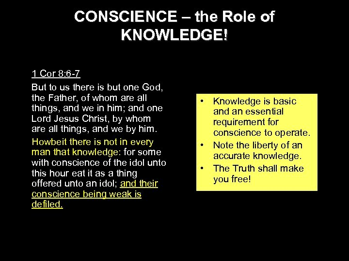 CONSCIENCE – the Role of KNOWLEDGE! 1 Cor 8: 6 -7 But to us