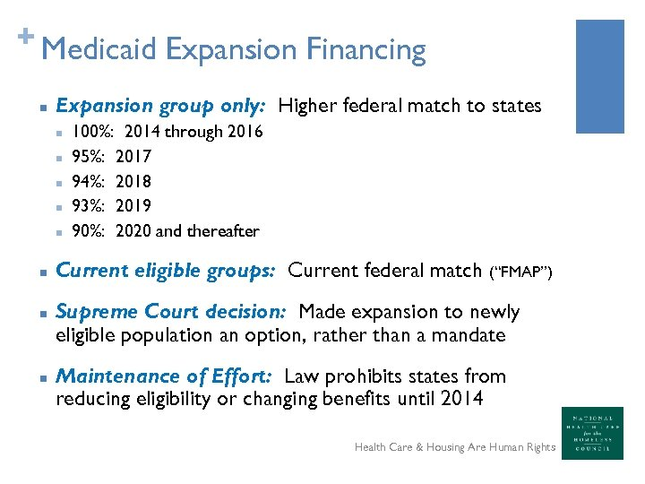 + Medicaid Expansion Financing n Expansion group only: Higher federal match to states n