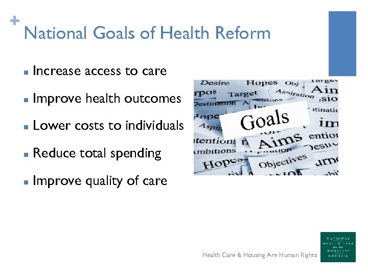 + National Goals of Health Reform n Increase access to care n Improve health