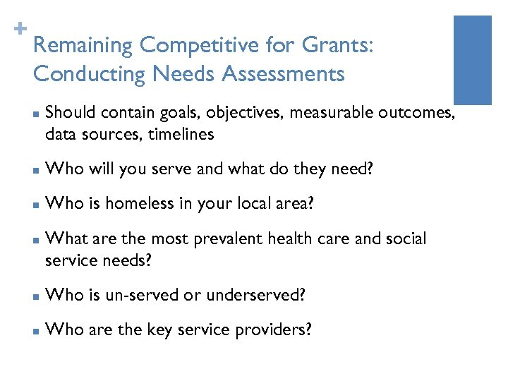 + Remaining Competitive for Grants: Conducting Needs Assessments n Should contain goals, objectives, measurable