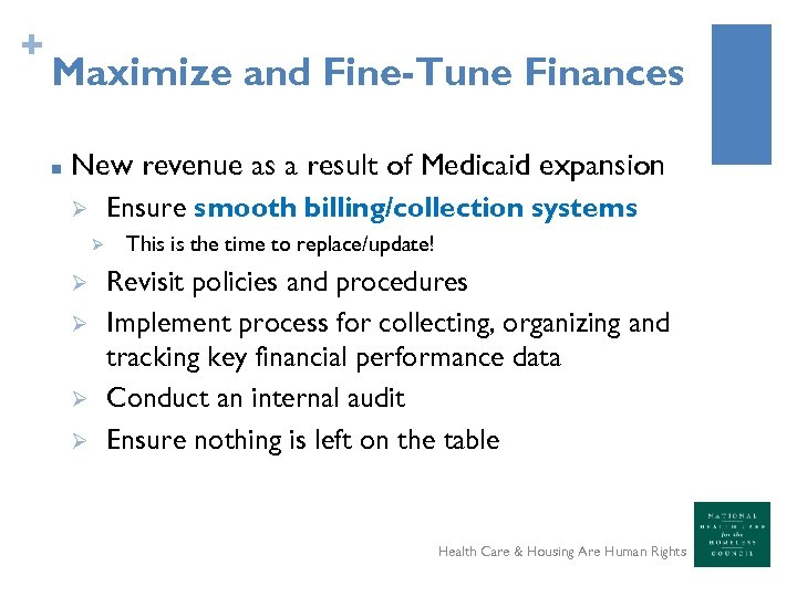 + Maximize and Fine-Tune Finances n New revenue as a result of Medicaid expansion