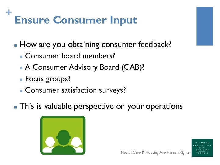 + Ensure Consumer Input n How are you obtaining consumer feedback? n n n