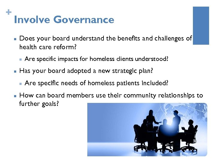 + Involve Governance n Does your board understand the benefits and challenges of health