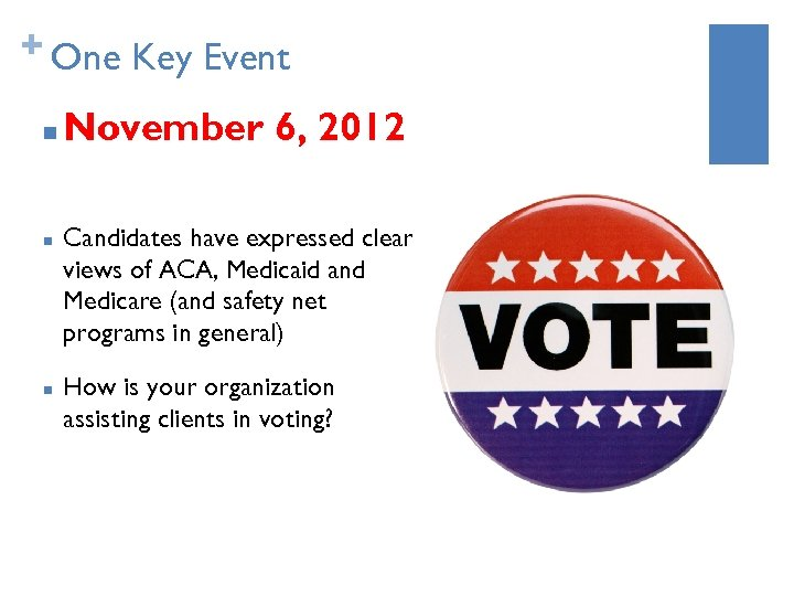 + One Key Event n n n November 6, 2012 Candidates have expressed clear