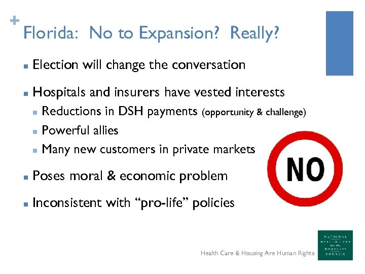 + Florida: No to Expansion? Really? n Election will change the conversation n Hospitals