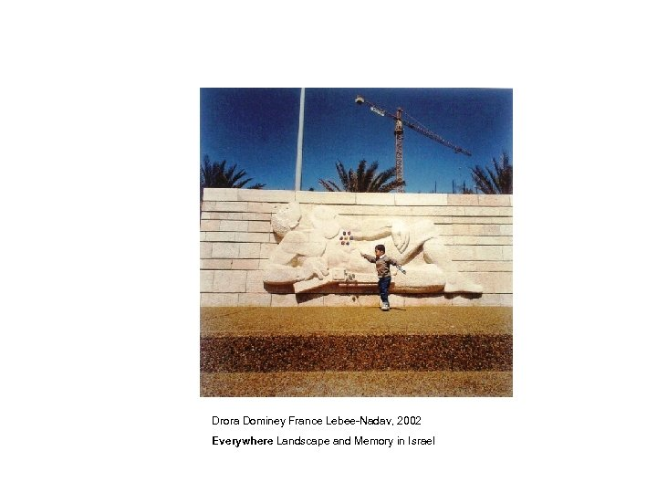 Drora Dominey France Lebee-Nadav, 2002 Everywhere Landscape and Memory in Israel