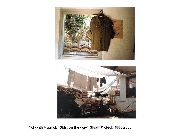 "Yehudith Matzkel, ""Skirt on the way"" Givati Project, 1996 -2000"