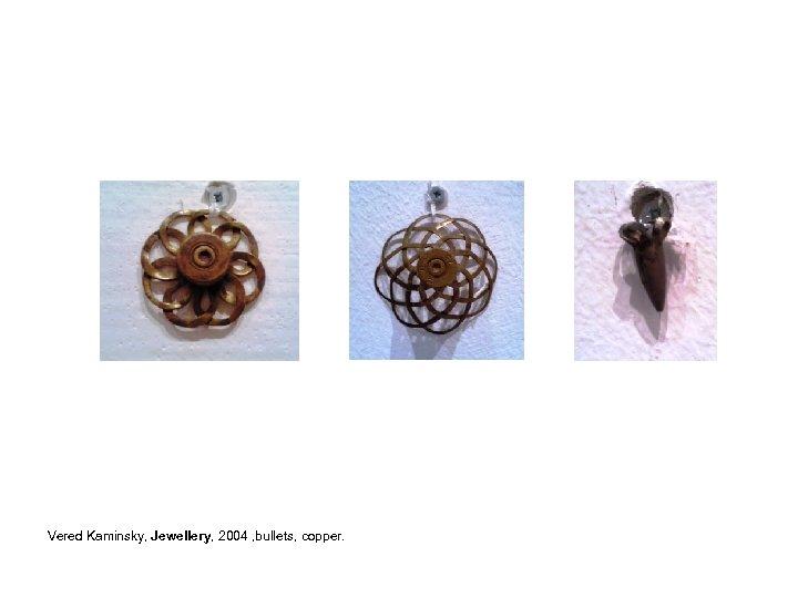 Vered Kaminsky, Jewellery, 2004 , bullets, copper.
