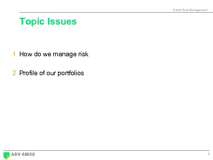 Credit Risk Management Topic Issues 1 How do we manage risk 2 Profile of