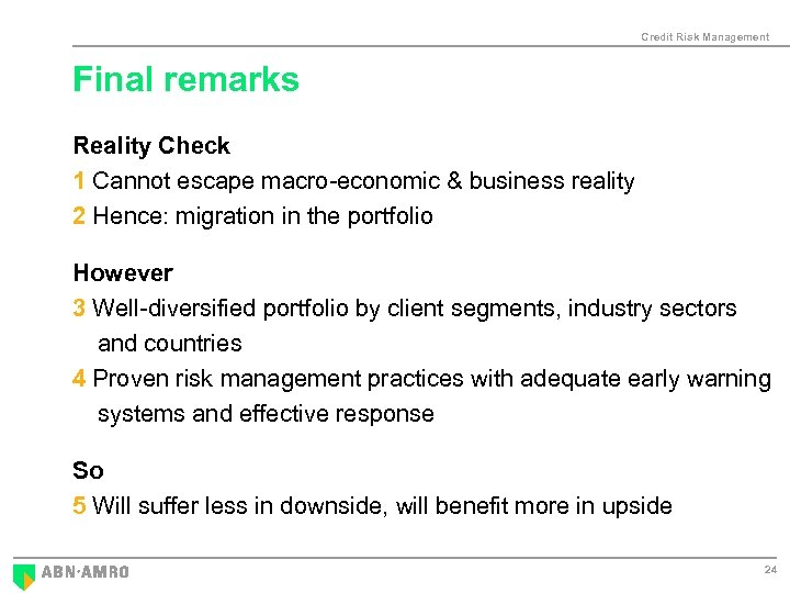 Credit Risk Management Final remarks Reality Check 1 Cannot escape macro-economic & business reality