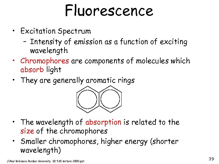 Fluorescence • Excitation Spectrum – Intensity of emission as a function of exciting wavelength