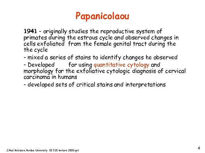 Papanicolaou 1941 - originally studies the reproductive system of primates during the estrous cycle