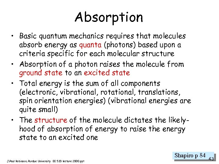 Absorption • Basic quantum mechanics requires that molecules absorb energy as quanta (photons) based