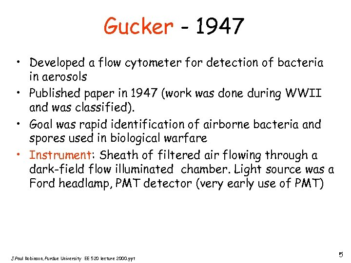 Gucker - 1947 • Developed a flow cytometer for detection of bacteria in aerosols