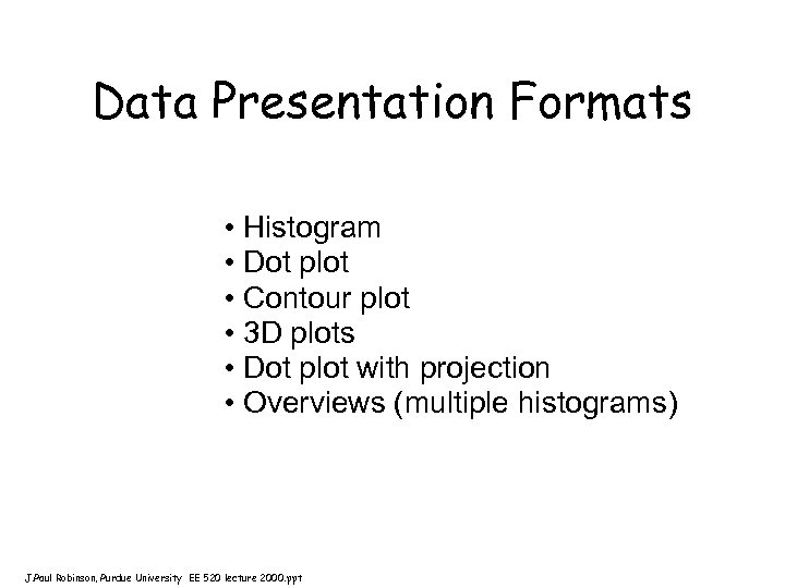 Data Presentation Formats • Histogram • Dot plot • Contour plot • 3 D