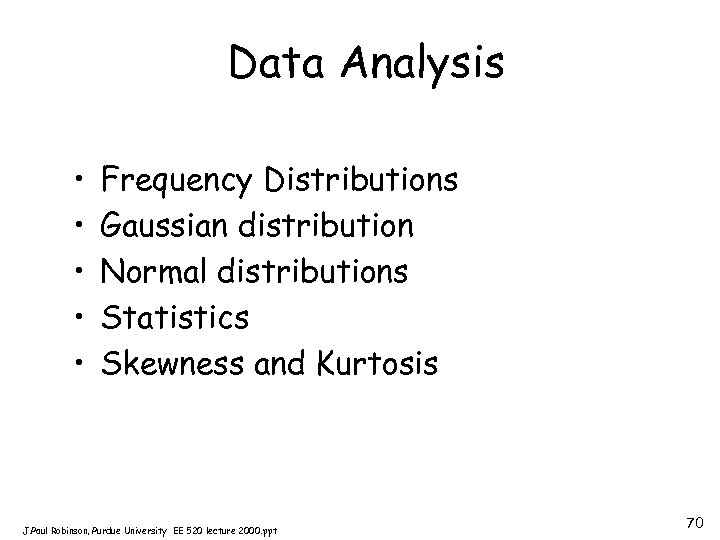 Data Analysis • • • Frequency Distributions Gaussian distribution Normal distributions Statistics Skewness and