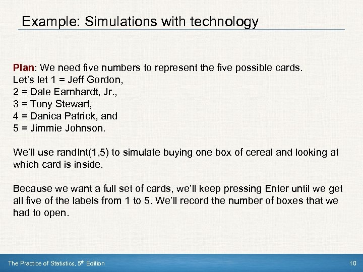 Example: Simulations with technology Plan: We need five numbers to represent the five possible