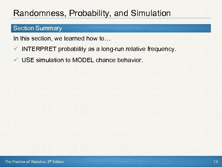 Randomness, Probability, and Simulation Section Summary In this section, we learned how to… ü